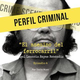 El asesino del ferrocarril - Ángel Leoncio Reyes Reséndiz