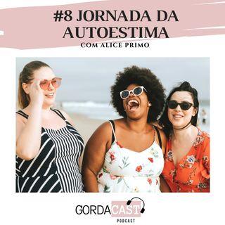 GordaCast #8 | Jornada da autoestima com Alice Primo