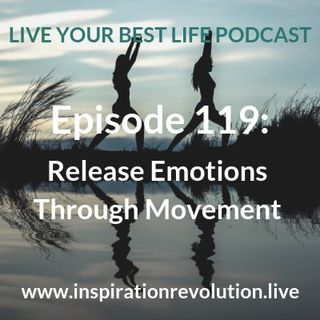 Ep 119 - Release Emotions Through Movement