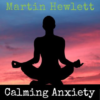 Calming Anxiety - This is your life