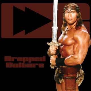 Conan the Destroyer: Dropped Culture Podcast Droppin Deuces Episode 4