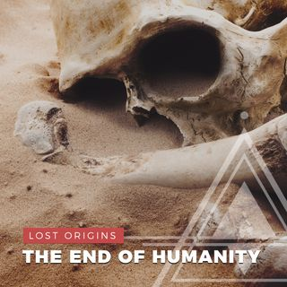 S02E05 - Lost Origins // The End of Humanity