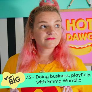 73 - Doing business, playfully, with Emma Worrollo