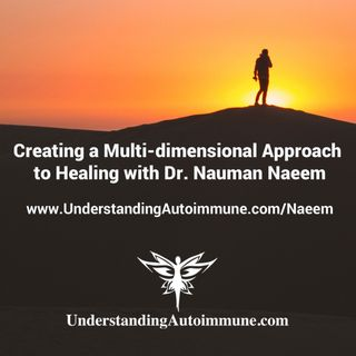 Creating a Multi-dimensional Approach to Healing with Dr. Nauman Naeem