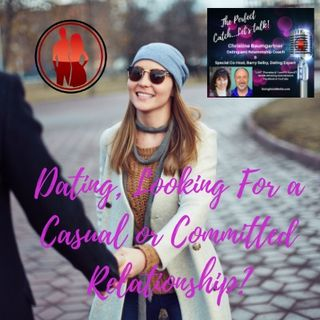 Dating, Looking For a Casual or Committed Relationship