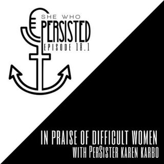 "Episode 18.1: ""In Praise of Difficult Women"" with PerSister Karen Karbo"