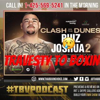 "☎️Ruiz vs Joshua 2 in 🇸🇦Saudi Arabia is A Lost ""Opportunity"" a ""Travesty"""