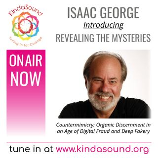 Countermimicry: Organic Discernment in an Age of Digital Fraud & Deep Fakery (Revealing the Mysteries with Isaac George)