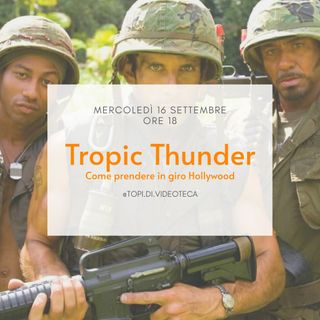 19 Tropic Thunder - Come prendere in giro Hollywood