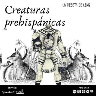 Ep. 56 - Creaturas prehispánicas
