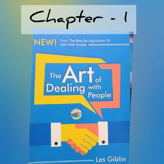 #1 :  Chapter 1 , The Art Of Dealing With People - Les Giblin ( Chapter -1 )