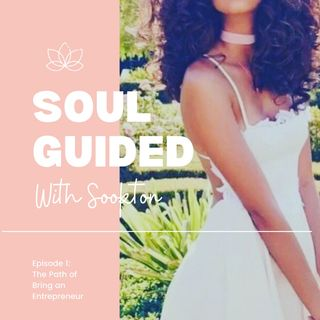 Soul Guided Podcast: The Path of Being an Entrepreneur