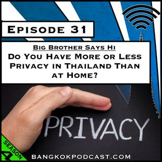 Big Brother Says Hi: Do You Have More or Less Privacy in Thailand Than at Home? [Season 4, Episode 31]
