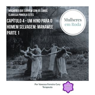 Episódio 5: Parte 1 - Mulheres em Roda - Leitura e Reflexão do Capítulo 4 do livro Mulheres que Correm com os Lobos