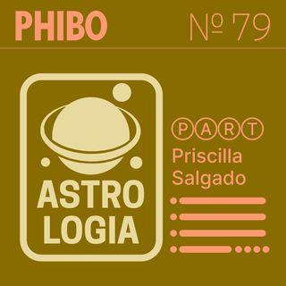 #79 - Astrologia (Part. Priscilla Salgado)
