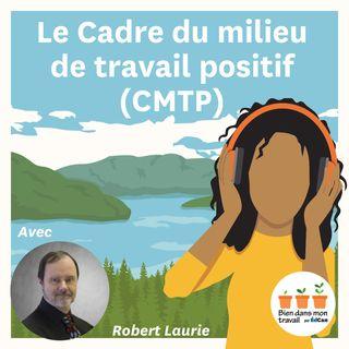 Le Cadre du milieu de travail positif (CMTP) Avec Robert Laurie