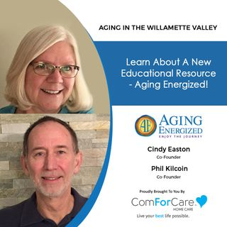 8/28/21: Cindy Easton and Phil Kilcoin, co-founders of Aging Energized | LEARNING TO AGE ENJOYABLY | Aging in the Willamette Valley