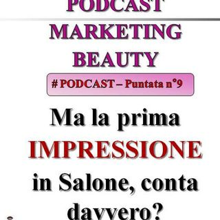 Quanto conta la prima impressione in salone? (Podcast Marketing Beauty n°9)...