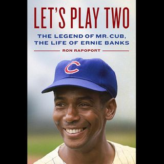 "Books on Sports: Author Ron Rapoport talks about his book ""Let's Play Two: The Legend of Mr. Cub, the Life of Ernie Banks"""