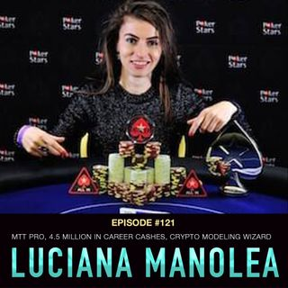 #121 Luciana Manolea: MTT Pro with 4.5 Million in Career Cashes & Crypto Modeling Wizard