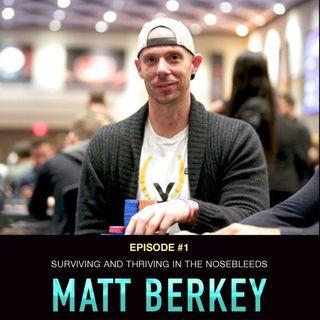 #1 Matt Berkey: Surviving and Thriving in Poker's Nosebleeds