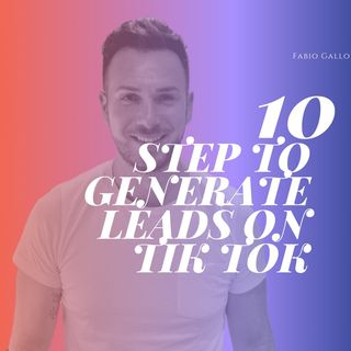 Episode 4 - How to generate leads on Tik Tok