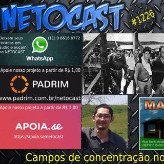 NETOCAST 1226 DE 29/11/2019 - Brasil tinha campos de concentração na 2ª Guerra