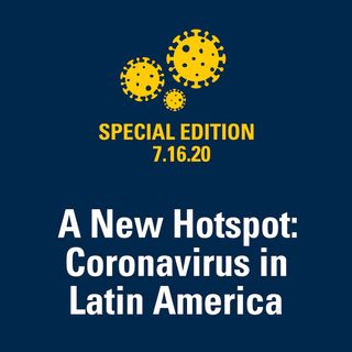 A New Hotspot: Coronavirus in Latin America 7.16.20