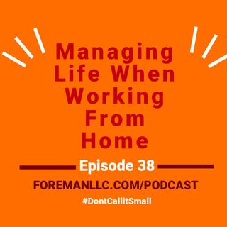Ep 38 Managing Your Life When Working From Home