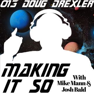 E013 - Doug Drexler is the Trek Renaissance Man
