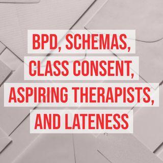 BPD, Schemas, Class Consent, Aspiring Therapists, and Lateness