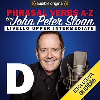 Phrasal verbs A-Z. D (Lesson 7) - John Peter Sloan