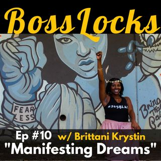 #10 Manifesting Dreams with Brittani Krystin