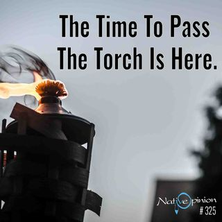 """EPISODE 325 """"The Time to Pass the Torch is Here."""""""