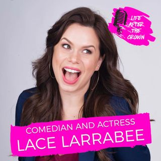 Comedian and Actress Lace Larrabee - How Pageants Helped Me Become Successful As a Comedian and Actress