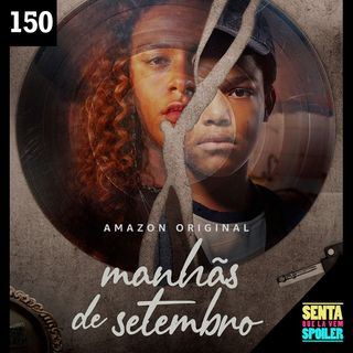 EP 150 - Manhãs de Setembro (com Karine Teles)