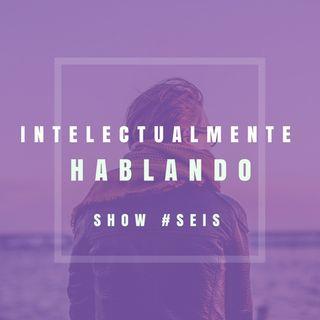 INTELECTUALMENTE - HABLANDO #6