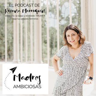 Madres Ambiciosas by Roxana Marroquin
