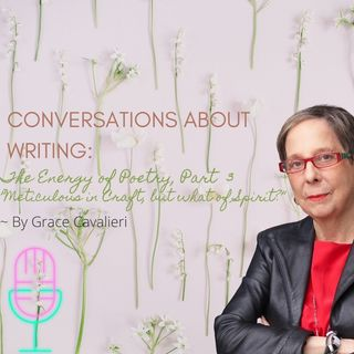 Grace Cavalieri on Writing: The Energy of Poetry, Part 3