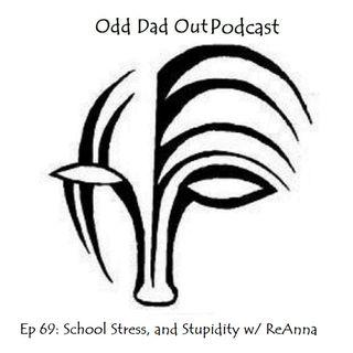 School Stress and Stupidity w/ ReAnna: ODO 69