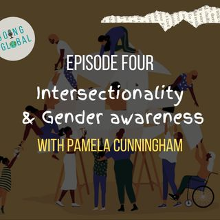 Episode FOUR - Gender Awarenes & Intersectionality