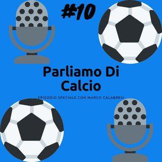 4 chiacchiere con marco Calabresi parliamo di calcio #10