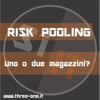 Risk Pooling: uno o due magazzini