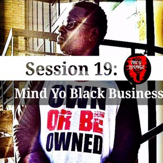 "Session 19: ""Mind Yo Black Business"""