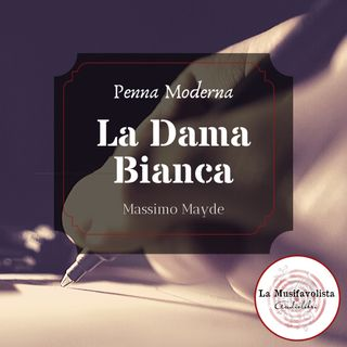 ✍ La Dama Bianca di Massimo Mayde ✎ PENNA MODERNA ✐