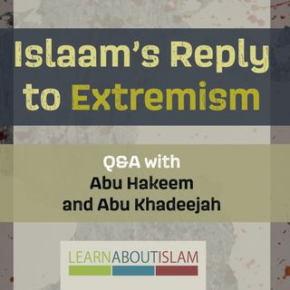 Islaam's Reply to Extremism - Q&A with Abu Khadeejah and Abu Hakeem
