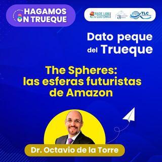 E52 El dato peque del trueque: The Spheres, las esferas futuristas de Amazon