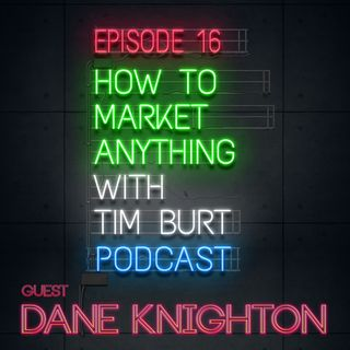 "Ep. 16: Dane Knighton - Marketing starts with ""Your Big Idea"""