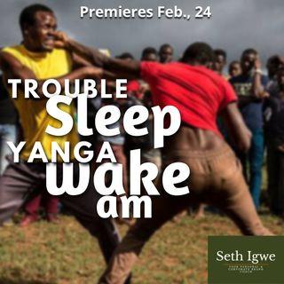 TROUBLE SLEEP YANGA WAKE AM