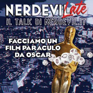 Nerdevilate 29/04/21 - Facciamo un film paraculo da Oscar